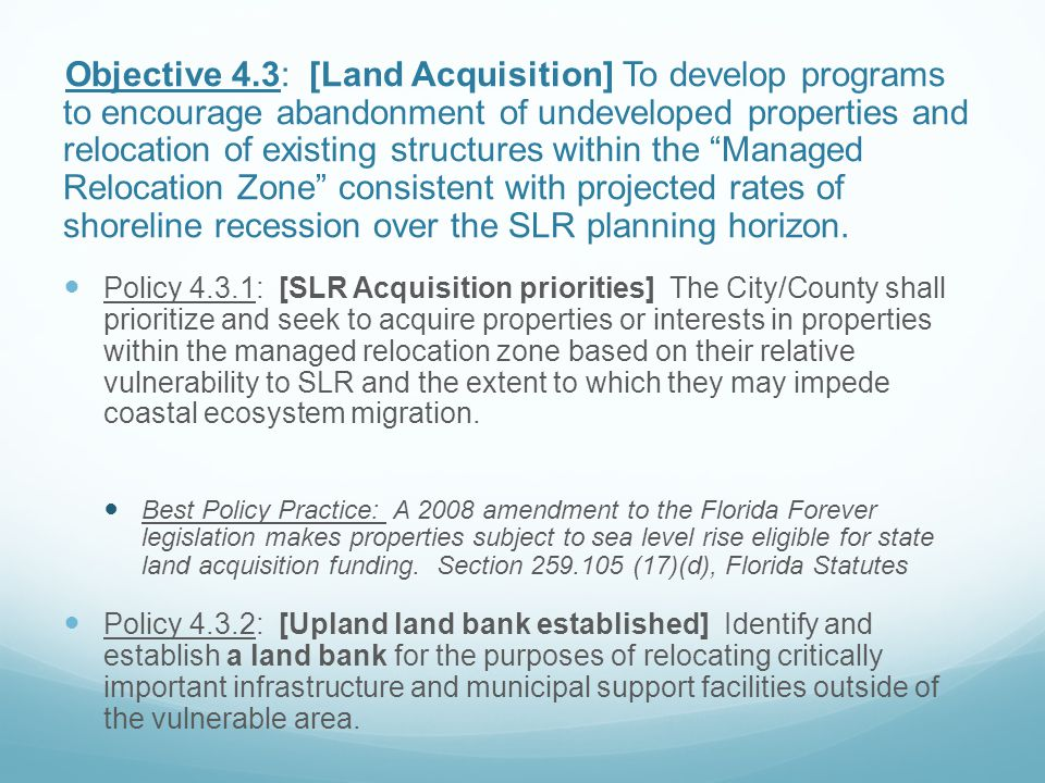 Objective 4.3: [Land Acquisition] To develop programs to encourage abandonment of undeveloped properties and relocation of existing structures within the Managed Relocation Zone consistent with projected rates of shoreline recession over the SLR planning horizon.